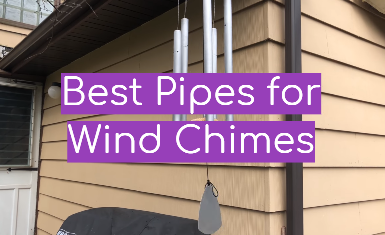 5 Best Pipes for Wind Chimes